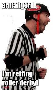 Meme Generator Ermahgerd - meme maker ermahgerd im reffing roller derby