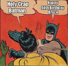 meme maker holy crap happy batman bruce 50th birthday