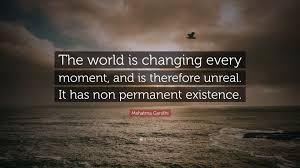 Non Permanent Wallpaper Mahatma Gandhi Quote U201cthe World Is Changing Every Moment And Is