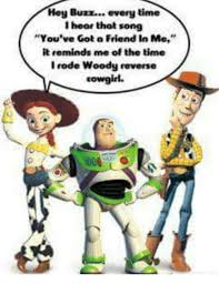 Cowgirl Memes - hey buzz every time i hear thot song you ve got a friend in me it