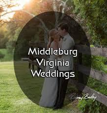 Wedding Photographers Dc 52 Best Middleburg Virginia Weddings Images On Pinterest Outdoor