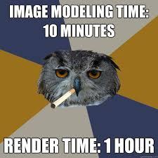 Render Memes - image modeling time 10 minutes render time 1 hour art student