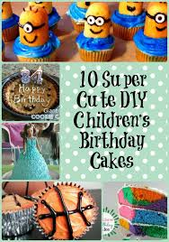children s birthday cakes 10 diy children s birthday cakes