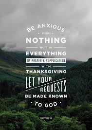 philippians 4 6 be anxious for nothing but in everything by