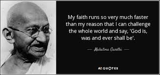 Challenge Reason Mahatma Gandhi Quote My Faith Runs So Much Faster Than My