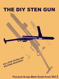 the diy sten gun practical scrap metal small arms vol 3 pdf