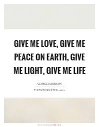 give me give me peace on earth give me light give me