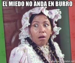 Memes India Maria - el miedo no anda en burro la india maria suprised meme generator