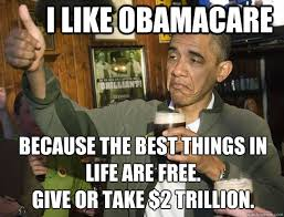 Anti Obama Meme - i like obamacare because the best things in life are free give or
