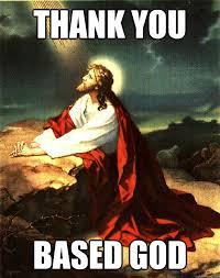 Thank You Based God Meme - thank you based god meme 28 images image 93314 based god know