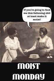 Monday Meme Images - 134 best moist monday memes images on pinterest monday memes