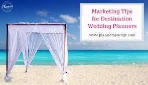 destination wedding planners 3 marketing tips for destination wedding planners
