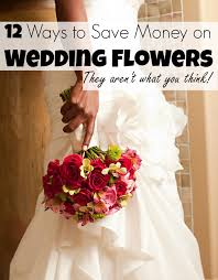 how to save money on wedding flowers cheap wedding flowers 12 ways to save money on wedding flowers