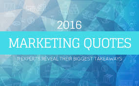 quotes about change vs tradition marketing quotes 2016 11 experts reveal their biggest takeaways