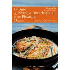 cuisine du nord cuisine du nord du pas de calais et de la picardie livre