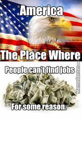 America Memes - america memes 2 job problem by mojoe2 meme center