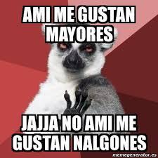 Memes De Nalgones - meme chill out lemur ami me gustan mayores jajja no ami me
