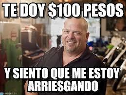 Pawn Star Memes - te doy 100 pesos pawn stars meme meme on memegen