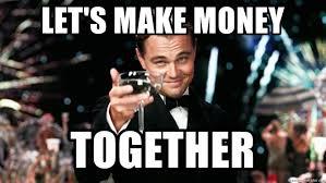 Make Money Meme - let s make money together gatsby af meme generator