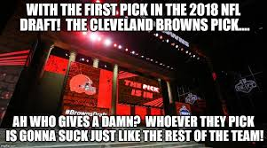 Cleveland Browns Memes - with the first pick in the 2018 nfl draft the cleveland browns pick