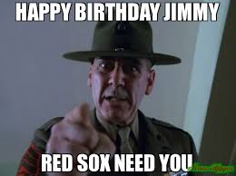 Red Sox Meme - happy birthday jimmy red sox need you meme sergeant hartmann