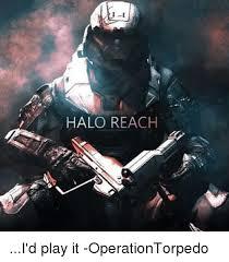 Halo Reach Memes - halo reach i d play it operationtorpedo halo meme on me me