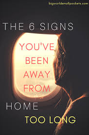 the 6 signs you u0027ve been away from home too long big world small