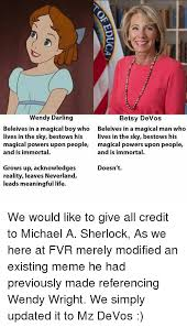 Wendy Wright Meme - wendy darling betsy devos beleives in a magical boy who beleives in