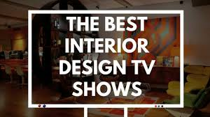 house design shows 7 interior design tv shows to watch before decorating your house