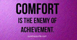 Comfort Quote Life Quote Comfort Is The Enemy Of Achievement