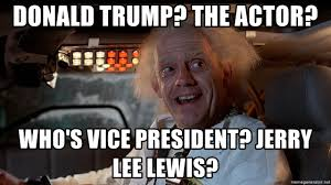 Doc Brown Meme - donald trump the actor who s vice president jerry lee lewis