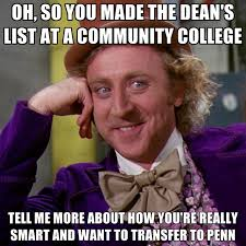 Meme Community - oh so you made the dean s list at a community college tell me more