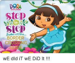 Dora The Explorer Meme - dora explorer step step border crossing dora meme on me me