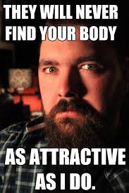 Psycho Meme - bearded well intended psycho looking dating guy