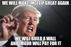 Imgur Meme Generator - donald trump imgflip