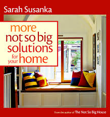 more not so big solutions for your home sarah susanka