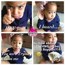 Child Support Meme - baby wants her child support ghetto red hot