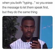 Typing Meme - dopl3r com memes when you both typing so you erase the