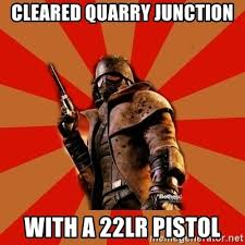 New Vegas Meme - cleared quarry junction with a 22lr pistol fallout new vegas