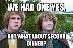 Second Breakfast Meme - livememe com we ve had one yes but what about second breakfast