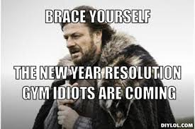 Meme Generator Prepare Yourself - the new years resolution gym goers are coming prepare yourself