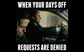 Rejected Meme - when your days off requests are denied youtube