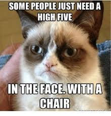 High Five Meme - some people just need a high five in the face with a chair