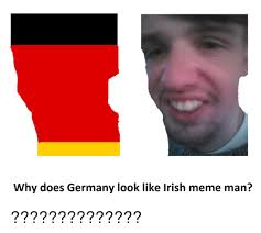 Meme Man - why does germany look like irish meme man irish
