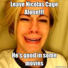 What Movie Is The Nicolas Cage Meme From - my ten worst nicolas cage films say whhhaaaaa manic website