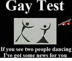Gay Gay Gay Meme - gay test alologist there if you see two people dancing i ve got