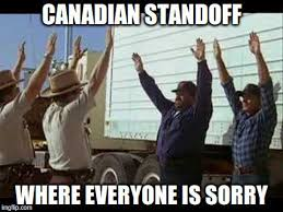 Harp Meme - a canadian standoff where everybody is sorry d d d canada