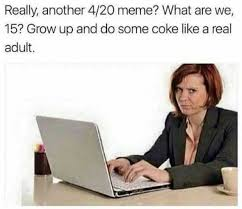 Grow Up Meme - dopl3r com memes really another 4 20 meme what are we 15 grow