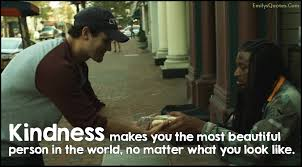 quotes about education and kindness kindness makes you the most beautiful person in the world no