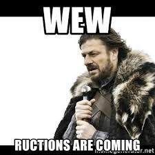 Wew Meme - wew ructions are coming winter is coming meme generator